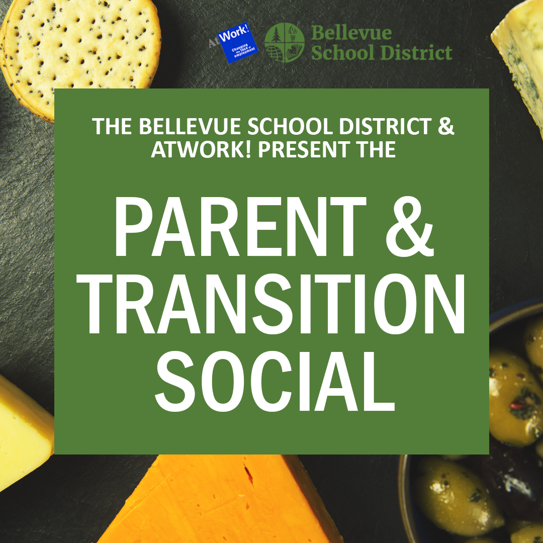 PARENT & TRANSITION SOCIAL May 30, 2019 @ 6pm | AtWork! 1935 152nd Pl NE Bellevue, WA 98007 Join us for a night all about School-to-Work and Supported Employment! Families with students with disabilities who are interested in learning more about supported employment from ALL grades are welcome and encouraged to attend.