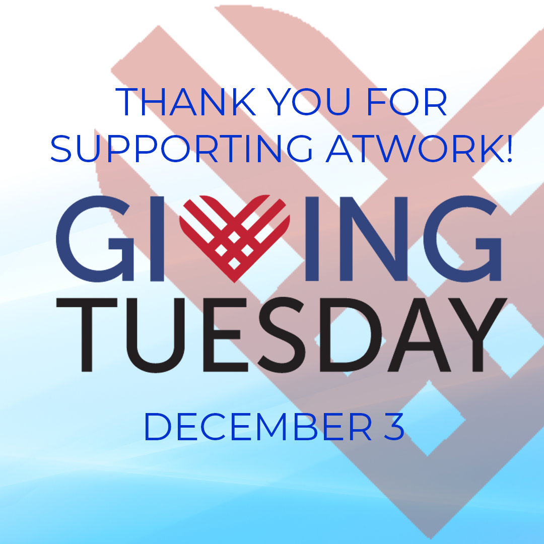 Thank you for supporting AtWork! this #GivingTuesday, December 3