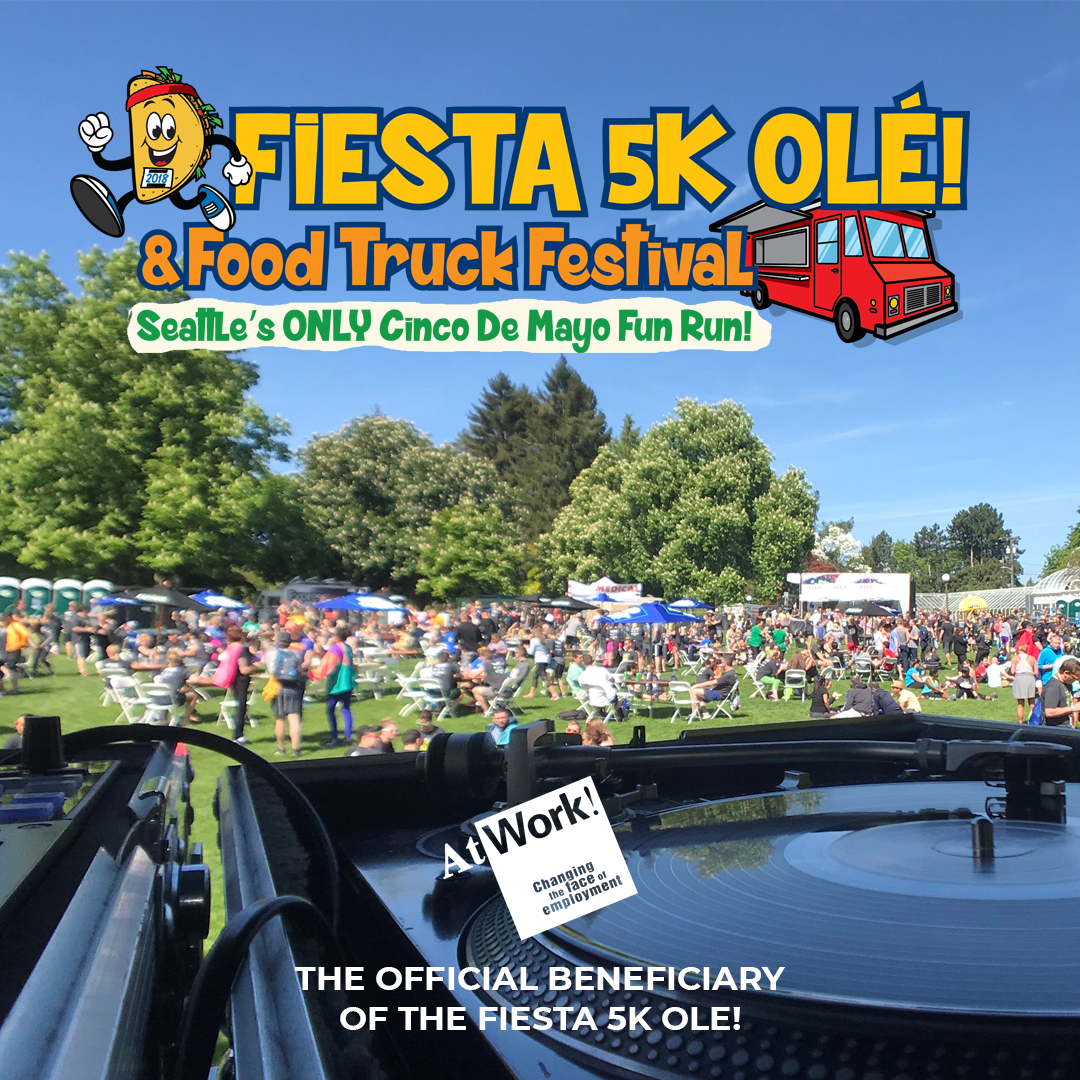 FIESTA 5K OLE! and Food Truck Festival! May 2, 2020 @ 8:00am | Volunteer Park Seattle, WA AtWork! is proud to be the beneficiary of the Fiesta 5K Ole! Fun Run this Cinco de Mayo! Sign up today and grab your friends. The race ends where the tacos begin! We'll see you there! Race starts at 9:30, Taco Festival opens at 10:00am,