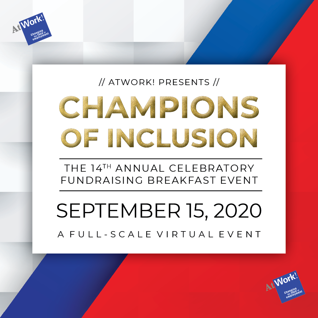 Champions of Inclusion. AtWork!'s 14th Annual Celebratory Fundraising Breakfast Event